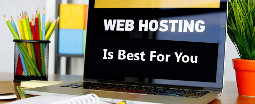 How To Know Which Type Of Web Hosting Is Best For You